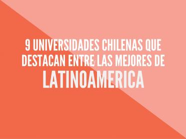 Las 9 universidades chilenas que destacan entre las mejores de Latinoamérica (Ranking 2016)