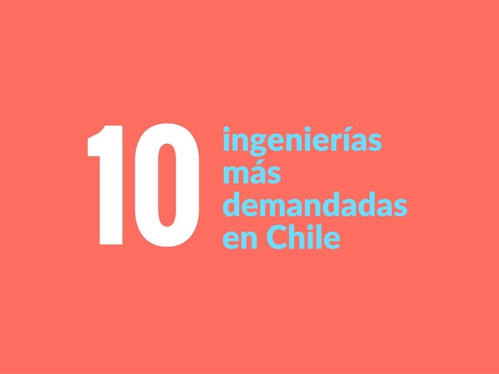 Las 10 ingenierías más demandadas por los estudiantes chilenos