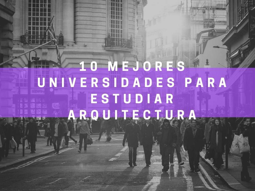 10 Mejores Universidades Para Estudiar Arquitectura Qu