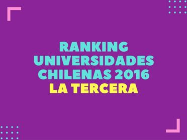 Ranking Universidades Chilenas 2016 de La Tercera
